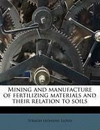 Mining and Manufacture of Fertilizing Materials and Their Relation to Soils - Lloyd, Strauss Leonidas
