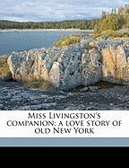 Miss Livingston's Companion; A Love Story of Old New York - Dillon, Mary