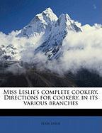 Miss Leslie's Complete Cookery. Directions for Cookery, in Its Various Branches - Leslie, Eliza