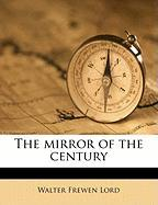 The Mirror of the Century - Lord, Walter Frewen