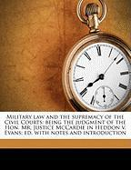 Military Law and the Supremacy of the Civil Courts: Being the Judgment of the Hon. Mr. Justice McCardie in Heddon V. Evans; Ed. with Notes and Introdu - O'Sullivan, Richard