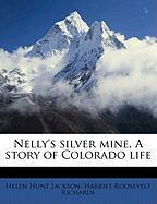 Nelly's Silver Mine. a Story of Colorado Life - Jackson, Helen Hunt; Richards, Harriet Roosevelt