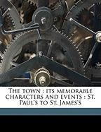 The Town: Its Memorable Characters and Events: St. Paul's to St. James's - Hunt, Leigh