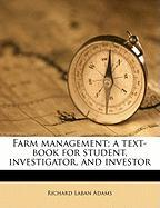 Farm Management; A Text-Book for Student, Investigator, and Investor - Adams, Richard Laban