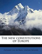 The New Constitutions of Europe - McBain, Howard Lee; Rogers, Lindsay