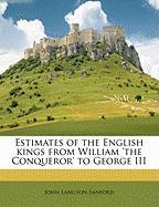 Estimates of the English Kings from William 'The Conqueror' to George III - Sanford, John L.