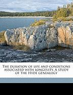 The Duration of Life and Conditions Associated with Longevity. a Study of the Hyde Genealogy - Bell, Alexander Graham