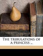 The Tribulations of a Princess .. - Cunliffe-Owen, Marguerite