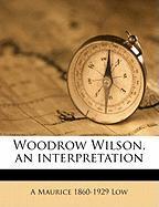 Woodrow Wilson, an Interpretation - Low, A. Maurice 1860
