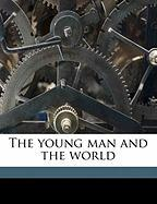 The Young Man and the World - Beveridge, Albert Jeremiah