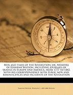 Men and Times of the Revolution; Or, Memoirs of Elkanah Watson, Including Journals of Travels in Europe and America, from 1777 to 1842, with His Corre - Watson, Elkanah; Watson, Winslow C.