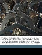 State of the Peerage of Ireland, at and Since the Time of the Union, 1801 to 1888. Also, List of the Knights of St. Patrick, at and Since the Institut - Cokayne, George E. 1825