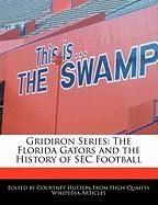 Gridiron Series: The Florida Gators and the History of SEC Football - Hutton, Courtney