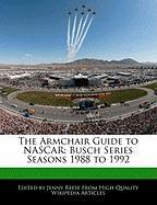 The Armchair Guide to NASCAR: Busch Series Seasons 1988 to 1992 - Reese, Jenny