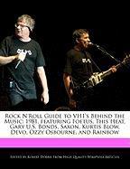 Rock N'Roll Guide to Vh1's Behind the Music: 1981, Featuring Foetus, This Heat, Gary U.S. Bonds, Saxon, Kurtis Blow, Devo, Ozzy Osbourne, and Rainbow - Dobbie, Robert