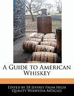 A Guide to American Whiskey - Jeffrey, Sb