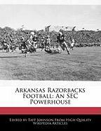 Arkansas Razorbacks Football: An SEC Powerhouse - Johnson, Taft