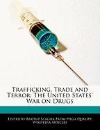 Trafficking, Trade and Terror: The United States' War on Drugs - Scaglia, Beatriz