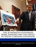The Scandalous Governor Mark Sanford and the Office of South Carolina Governor - Marie, Ellen