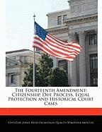 The Fourteenth Amendment: Citizenship, Due Process, Equal Protection and Historical Court Cases - Reese, Jenny