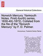 Norwich Mercury. Yarmouth Notes. First(-Fourth) Series, 1830-40(-1872). Collated from the File of the