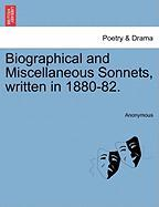 Biographical and Miscellaneous Sonnets, Written in 1880-82. - Anonymous
