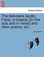 The Belvidere Apollo; Fazio, a Tragedy, [In Five Acts and in Verse] and Other Poems, Etc. - Milman, Henry