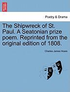 The Shipwreck of St. Paul. a Seatonian Prize Poem. Reprinted from the Original Edition of 1808. - Hoare, Charles James