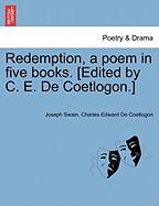 Redemption, a Poem in Five Books. [Edited by C. E. de Coetlogon.] - Swain, Joseph; De Coetlogon, Charles Edward