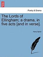 The Lords of Ellingham; A Drama, in Five Acts [And in Verse]. - Spicer, Henry