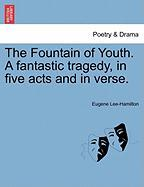 The Fountain of Youth. a Fantastic Tragedy, in Five Acts and in Verse. - Lee-Hamilton, Eugene