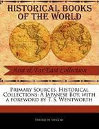 Primary Sources, Historical Collections: A Japanese Boy, with a Foreword by T. S. Wentworth - Shigemi, Shiukichi