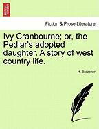Ivy Cranbourne; Or, the Pedlar's Adopted Daughter. a Story of West Country Life. - Brazenor, H.