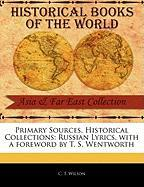 Primary Sources, Historical Collections: Russian Lyrics, with a Foreword by T. S. Wentworth - Wilson, C. T.