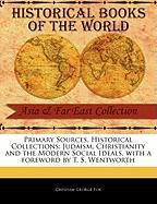Primary Sources, Historical Collections: Judaism, Christianity and the Modern Social Ideals, with a Foreword by T. S. Wentworth - Fox, Gresham George