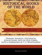 Primary Sources, Historical Collections: Bits of Old China, with a Foreword by T. S. Wentworth - Hunter, William C.