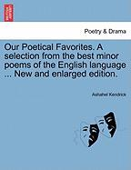 Our Poetical Favorites. a Selection from the Best Minor Poems of the English Language ... New and Enlarged Edition. - Kendrick, Ashahel
