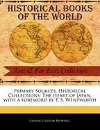 Primary Sources, Historical Collections: The Heart of Japan, with a Foreword by T. S. Wentworth - Brownell, Clarence Ludlow