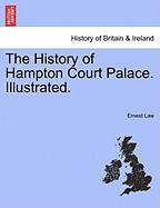 The History of Hampton Court Palace. Illustrated. - Law, Ernest