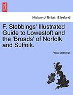 F. Stebbings' Illustrated Guide to Lowestoft and the 'Broads' of Norfolk and Suffolk. - Stebbings, Frank