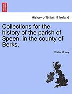 Collections for the History of the Parish of Speen, in the County of Berks. - Money, Walter