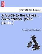 A Guide to the Lakes ... Sixth Edition. [With Plates.] - West, Thomas; Cockin, William