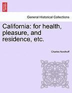 California: For Health, Pleasure, and Residence, Etc. - Nordhoff, Charles
