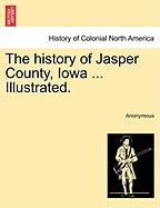 The History of Jasper County, Iowa ... Illustrated. - Anonymous