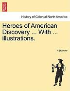 Heroes of American Discovery ... with ... Illustrations. - D'Anver, N.