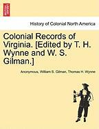 Colonial Records of Virginia. [Edited by T. H. Wynne and W. S. Gilman.] - Anonymous; Gilman, William S.; Wynne, Thomas H.