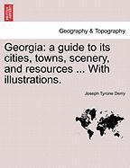 Georgia: A Guide to Its Cities, Towns, Scenery, and Resources ... with Illustrations. - Derry, Joseph Tyrone