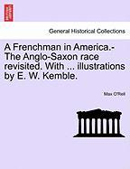 A Frenchman in America.-The Anglo-Saxon Race Revisited. with ... Illustrations by E. W. Kemble. - O'Rell, Max