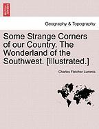 Some Strange Corners of Our Country. the Wonderland of the Southwest. [Illustrated.] - Lummis, Charles Fletcher