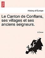 Le Canton de Conflans, Ses Villages Et Ses Anciens Seigneurs. - Clesse, A.